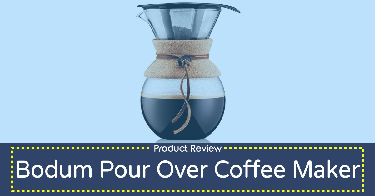 Bodum Pour Over Coffee Maker Review