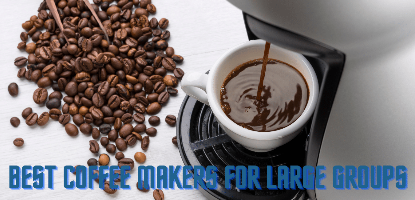 7 Best Coffee Makers for Large Groups (Expert Guide)