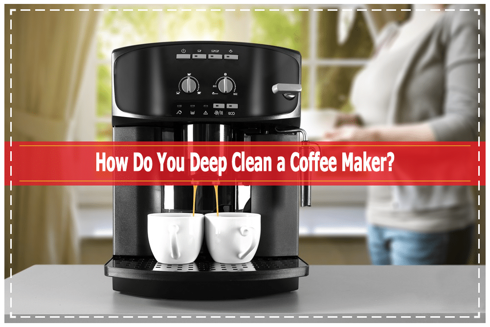 How Do You Deep Clean A Coffee Maker
