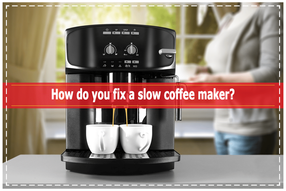 How Do You Fix A Slow Coffee Maker