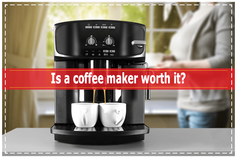 Is a coffee maker worth it?
