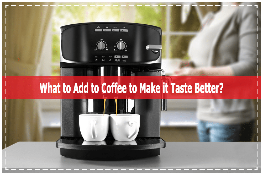 What To Add To Coffee To Make It Taste Better
